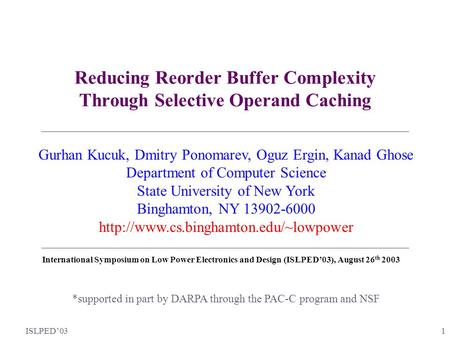 ISLPED'03 1 Reducing Reorder Buffer Complexity Through Selective Operand Caching *supported in part by DARPA through the PAC-C program and NSF Gurhan Kucuk,