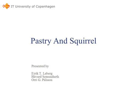 Pastry And Squirrel Presented by Eirik T. Laberg Håvard Semundseth Orri G. Pálsson.
