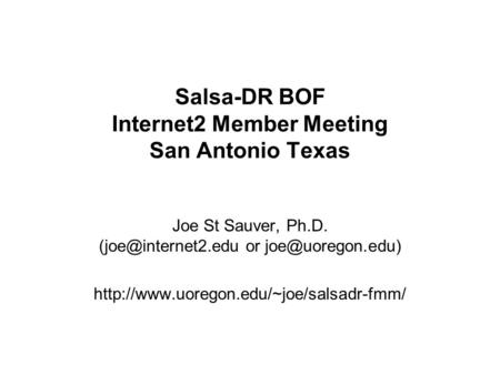 Salsa-DR BOF Internet2 Member Meeting San Antonio Texas Joe St Sauver, Ph.D. or