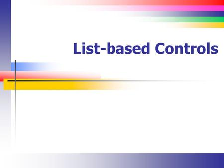 List-based Controls. Slide 2 Introduction There are several controls that work with lists ComboBox ListBox CheckedListBox.