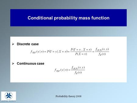 Probability theory 2008 Conditional probability mass function  Discrete case  Continuous case.