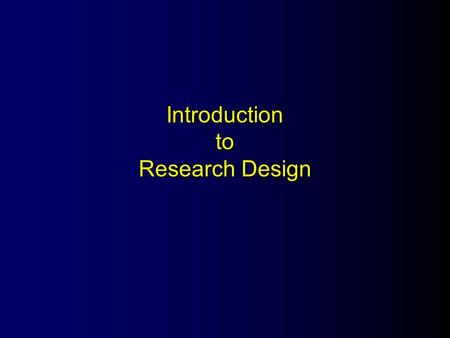 Introduction to Research Design. What Is Research Design? The structure of research.