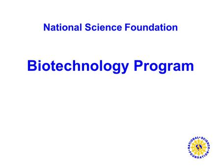 National Science Foundation Biotechnology Program.