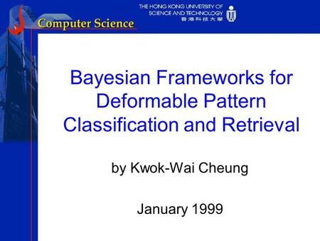 Bayesian Frameworks for Deformable Pattern Classification and Retrieval by Kwok-Wai Cheung January 1999.