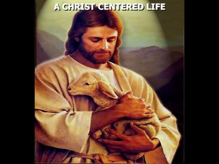 A CHRIST CENTERED LIFE. Colossians 1:18 And He is the head of the body, the church, who is the beginning, the firstborn from the dead, that in all things.