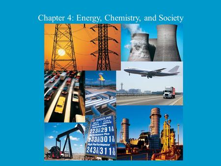 Chapter 4: Energy, Chemistry, and Society. ENERGY? Like the energy of a crowd, You can't see it, Can't measure it, But you know it is there. What do you.