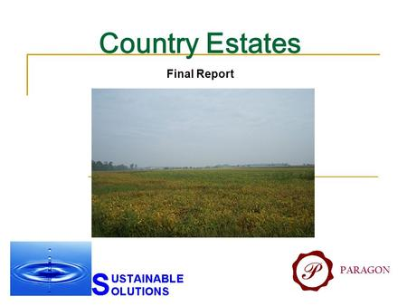 Country Estates Final Report PARAGON. Project Team Mike Reeves – Project Manager Cole Marr – Project Engineer Bryce Beckstrom – Project Engineer Amanda.