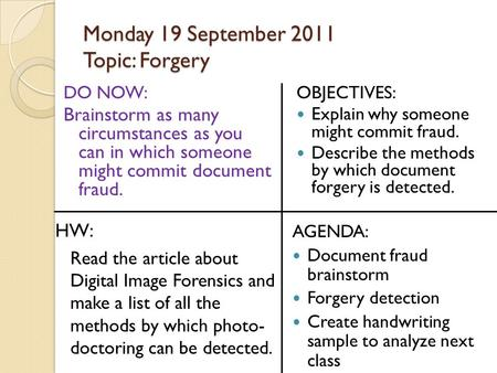 Monday 19 September 2011 Topic: Forgery DO NOW: Brainstorm as many circumstances as you can in which someone might commit document fraud. OBJECTIVES: Explain.