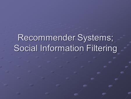 Recommender Systems; Social Information Filtering.