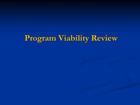 Program Viability Review. Purposes To identify at-risk programs more quickly than is possible through the 8-year cycle of APR To identify at-risk programs.