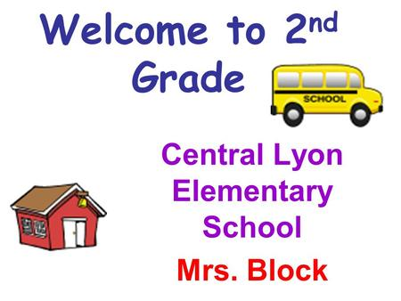 Welcome to 2 nd Grade Central Lyon Elementary School Mrs. Block.