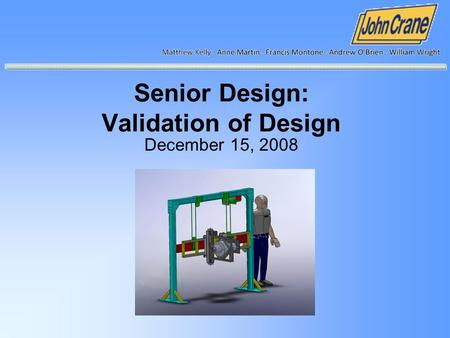 Senior Design: Validation of Design December 15, 2008.