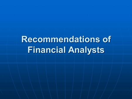Recommendations of Financial Analysts. Ideally, analysts should be providing objective advice to investors on what stocks to buy, using their expertise.