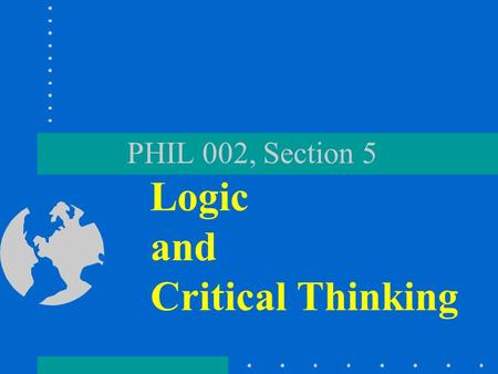 PHIL 002, Section 5 Logic and Critical Thinking. About this course...