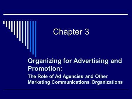 Chapter 3 Organizing for Advertising and Promotion: