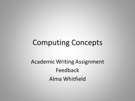 Computing Concepts Academic Writing Assignment Feedback Alma Whitfield.