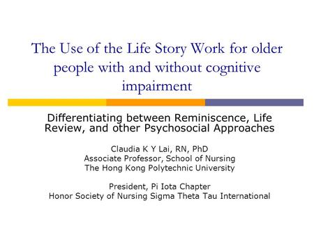 The Use of the Life Story Work for older people with and without cognitive impairment Differentiating between Reminiscence, Life Review, and other Psychosocial.