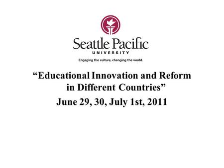 """Educational Innovation and Reform in Different Countries"" June 29, 30, July 1st, 2011."