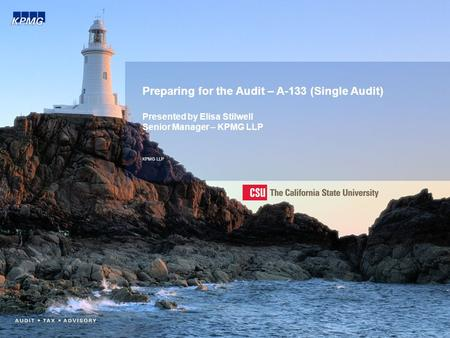 Preparing for the Audit – A-133 (Single Audit) Presented by Elisa Stilwell Senior Manager – KPMG LLP KPMG LLP.