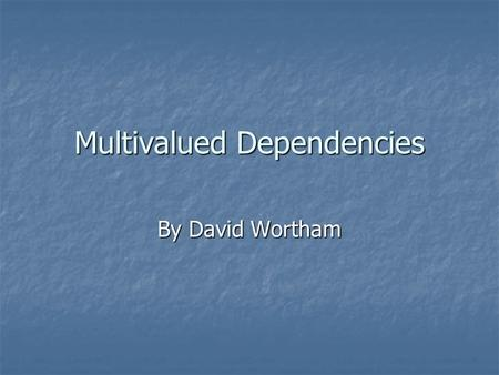 Multivalued Dependencies By David Wortham. Problem Introduction Assume a relation R (from the book): (credit Ullman and Widom) Assume a relation R (from.