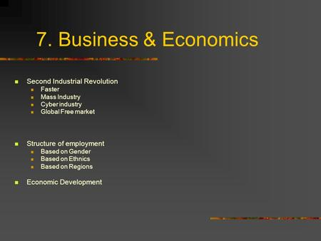 7. Business & Economics Second Industrial Revolution Faster Mass Industry Cyber industry Global Free market Structure of employment Based on Gender Based.
