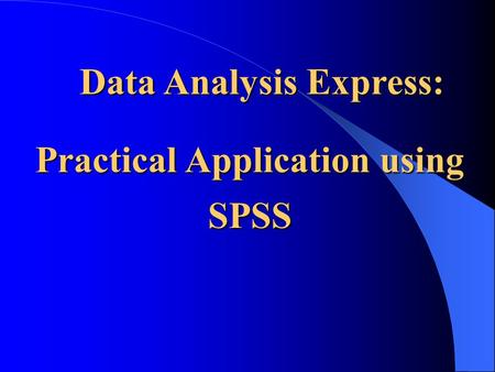 Data Analysis Express: Data Analysis Express: Practical Application using SPSS.