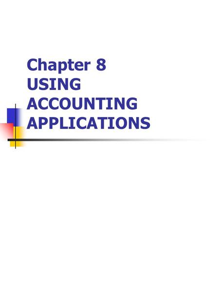 Chapter 8 USING ACCOUNTING APPLICATIONS. Organization of Accounting Applications.