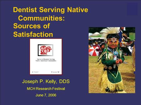 Dentist Serving Native Communities: Joseph P. Kelly, DDS MCH Research Festival June 7, 2006 Sources of Satisfaction.