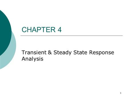 1 CHAPTER 4 Transient & Steady State Response Analysis.