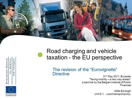 "| 1 Road charging and vehicle taxation - the EU perspective The revision of the ""Eurovignette"" Directive 31 st May 2011, Brussels ""Taxing mobility – a."