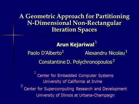 Arun Kejariwal Paolo D'Alberto Alexandru Nicolau Paolo D'Alberto Alexandru Nicolau Constantine D. Polychronopoulos A Geometric Approach for Partitioning.