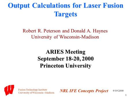 Fusion Technology Institute University of Wisconsin - Madison NRL IFE Concepts Project 9/19/2000 1 Output Calculations for Laser Fusion Targets ARIES Meeting.