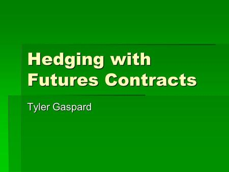 Hedging with Futures Contracts Tyler Gaspard. Futures Contracts  Futures contracts specify delivery of fixed quantities of foreign currencies on a set.
