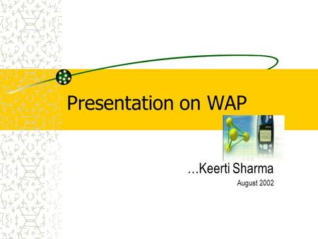Presentation on WAP …Keerti Sharma August 2002.