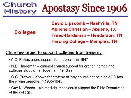 Colleges David Lipscomb – Nashville, TN Abilene Christian – Abilene, TX Freed-Hardeman – Henderson, TN Harding College – Memphis, TN Churches urged to.