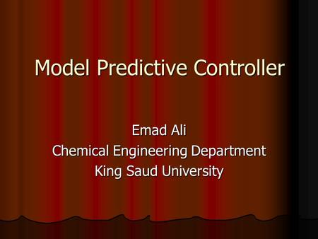 Model Predictive Controller Emad Ali Chemical Engineering Department King Saud University.
