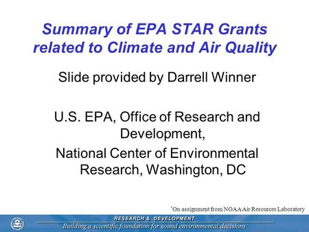 Summary of EPA STAR Grants related to Climate and Air Quality Slide provided by Darrell Winner U.S. EPA, Office of Research and Development, National Center.