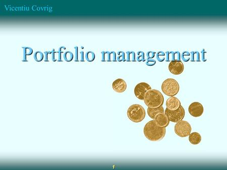 "Vicentiu Covrig 1 Portfolio management. Vicentiu Covrig 2 "" Never tell people how to do things. Tell them what to do and they will surprise you with their."