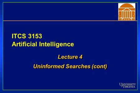 ITCS 3153 Artificial Intelligence Lecture 4 Uninformed Searches (cont) Lecture 4 Uninformed Searches (cont)