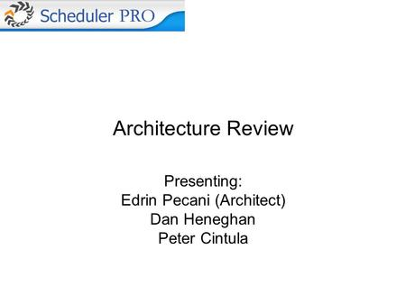 <strong>Architecture</strong> Review Presenting: Edrin Pecani (Architect) Dan Heneghan Peter Cintula.