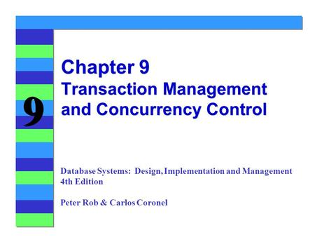 9 9 Chapter 9 Transaction Management and Concurrency Control Database Systems: Design, Implementation and Management 4th Edition Peter Rob & Carlos Coronel.