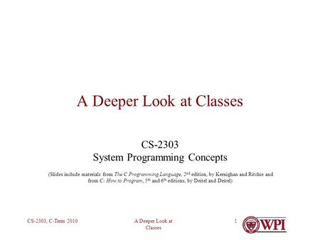 A Deeper Look at Classes CS-2303, C-Term 20101 A Deeper Look at Classes CS-2303 System Programming Concepts (Slides include materials from The C Programming.