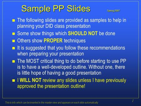 1 This is info which can be inserted in the master view and appears on each slide automatically Sample PP Slides Spring 2007 n The following slides are.
