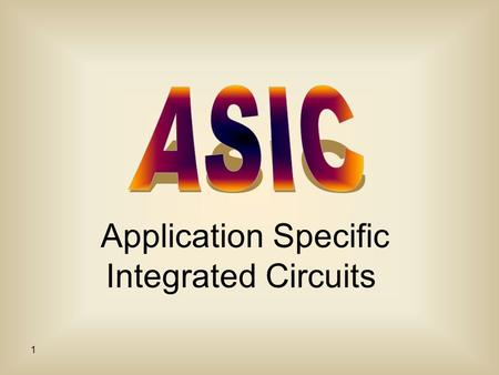 1 Application Specific Integrated Circuits. 2 What is an ASIC? An application-specific integrated circuit (ASIC) is an integrated circuit (IC) customized.