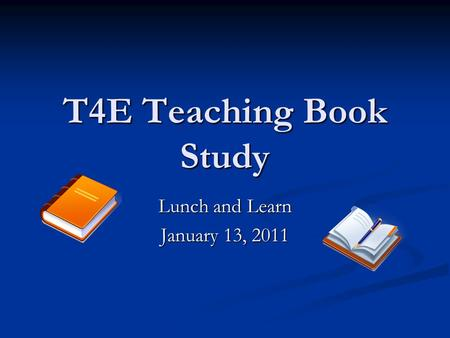 T4E Teaching Book Study Lunch and Learn January 13, 2011.