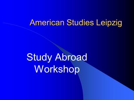 American Studies Leipzig Study Abroad Workshop. Why Should I Study Abroad?