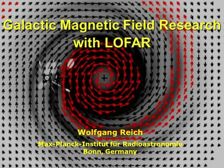Galactic Magnetic Field Research with LOFAR Wolfgang Reich Max-Planck-Institut für Radioastronomie Bonn, Germany.