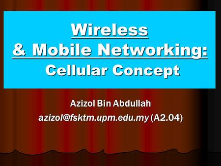 Wireless & Mobile Networking: Cellular Concept Azizol Bin Abdullah (A2.04)