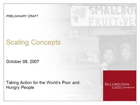 11 Scaling Concepts Taking Action for the World's Poor and Hungry People October 09, 2007 PRELIMINARY DRAFT.