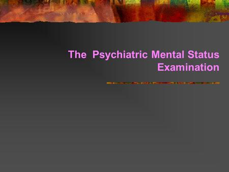 The Psychiatric Mental Status Examination. Observe.